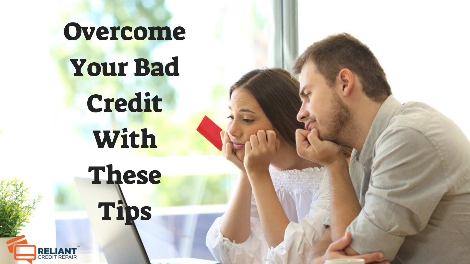 Overcome Your Bad Credit With These Tips