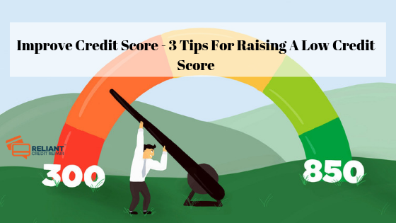 Improve Credit Score - 3 Tips For Raising A Low Credit Score