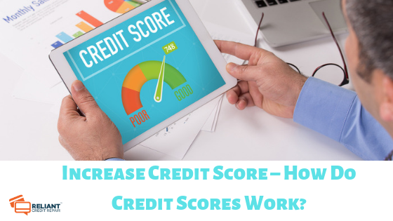 Increase Credit Score – How Do Credit Scores Work