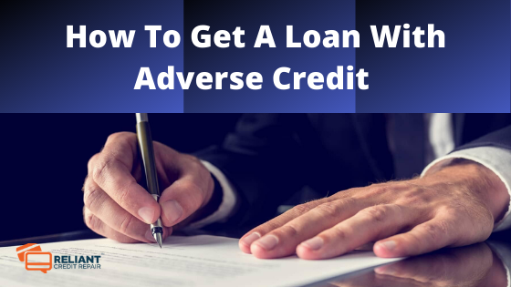 How To Get A Loan With Adverse Credit