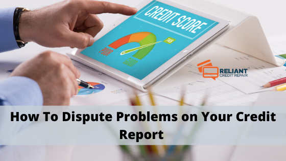 How To Dispute Problems on Your Credit Report